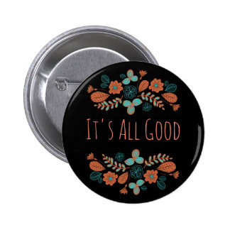It's All Good   Nature Pinback Button