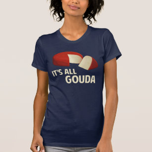 065a7bec Gouda Cheese T-Shirts - T-Shirt Design & Printing | Zazzle