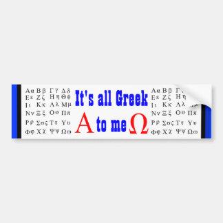 It's all Greek to me bumper sticker Car Bumper Sticker
