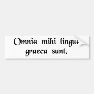 It's all Greek to me. Car Bumper Sticker