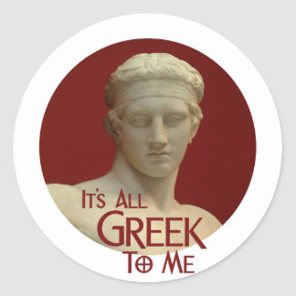 It's All Greek to Me Classic Round Sticker
