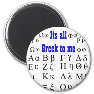 Its all Greek to me magbet 2 Inch Round Magnet