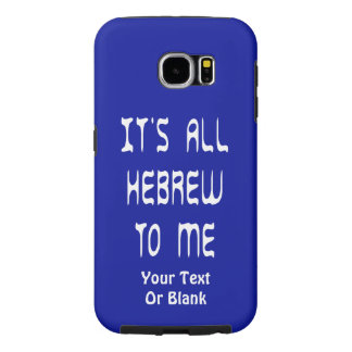 It's All Hebrew To Me Samsung Galaxy S6 Case