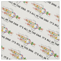 It's All In The DNA Molecular Biology Humor Fabric
