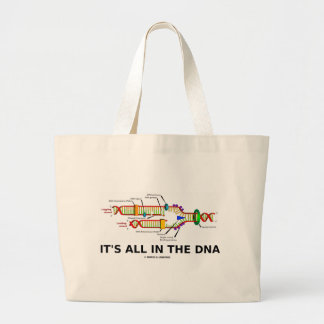 It's All In The DNA Molecular Biology Humor Large Tote Bag