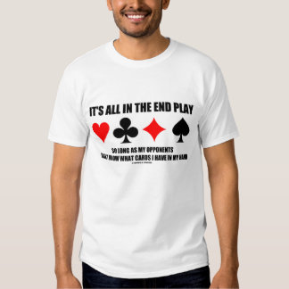 It's All In The End Play (Bridge Humor) Shirt