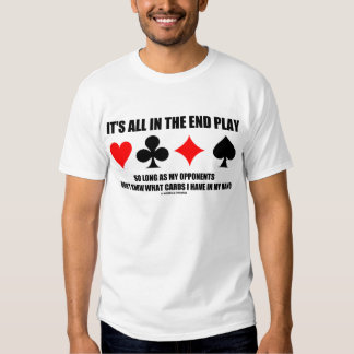 It's All In The End Play Cards In My Hand (Bridge) Tee Shirt