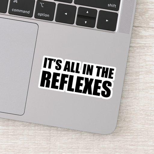 It's All In The Reflexes Sticker