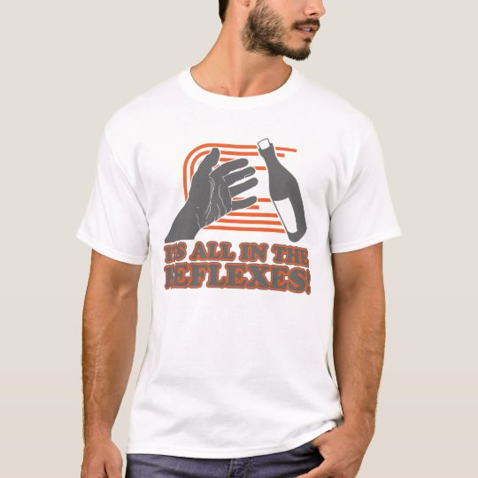 It's All In The Reflexes T-Shirt