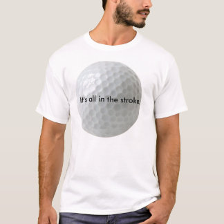 It's all in the stroke. T-Shirt