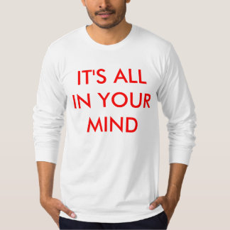 IT'S ALL IN YOUR MIND TEE SHIRT