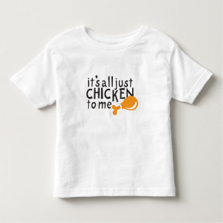 It's all just chicken to me! toddler t-shirt