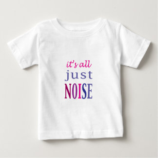 It's All Just Noise Baby T-Shirt