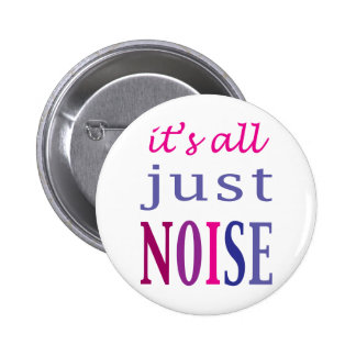 It's All Just Noise Button