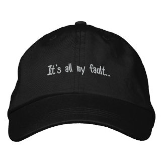 It's all my fault... embroidered baseball cap
