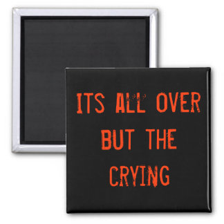Its all over but the crying 2 inch square magnet