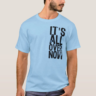 It's All Over Now (On A Baby Blue Shirt) T-Shirt