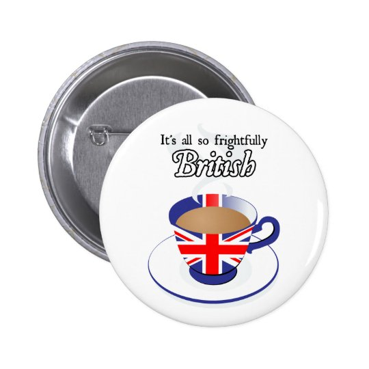 It's All So Frightfully British Pinback Button