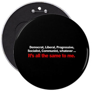 ITS ALL THE SAME TO ME Bumpersticker 6 Inch Round Button