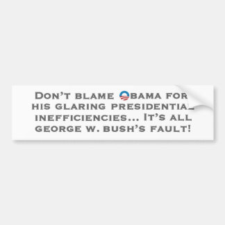 Its all W.'s fault Bumper Stickers