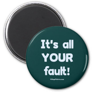 It's All Your Fault 2 Inch Round Magnet