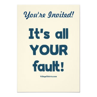 It's All Your Fault 5x7 Paper Invitation Card