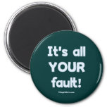 It's All Your Fault Fridge Magnets