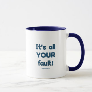 It's All Your Fault Mug