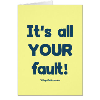 It's All Your Fault Stationery Note Card