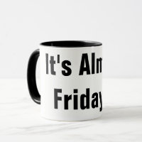 IT'S ALMOST FRIDAY!!! COFFEE MUG WORK FUNNY
