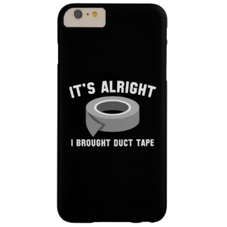 It's Alright I Brought Duct Tape Barely There iPhone 6 Plus Case
