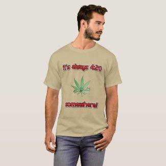 it's always 4:20 somewhere T-Shirt
