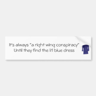 "It's always ""a right wing conspiracy bumper sticker"