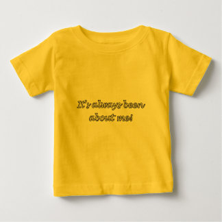 It's Always Been About Me Infant T-shirt