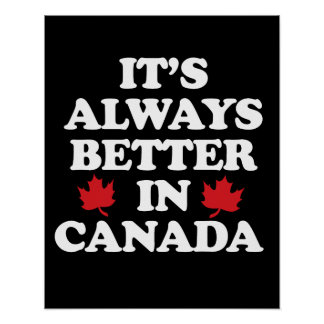It's always better in Canada - -  - white - Poster