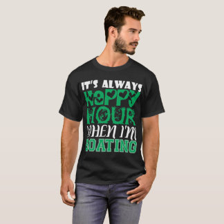Its Always Happy Hour When Im Boating T-Shirt
