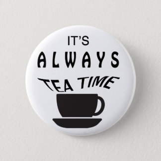 Its Always Tea Time Button