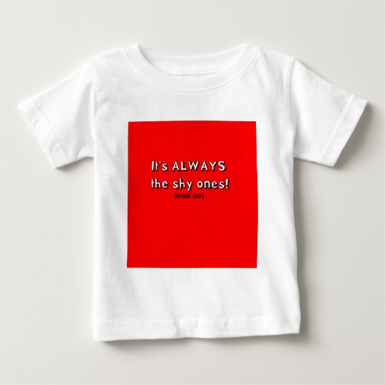 It's always the shy ones baby T-Shirt