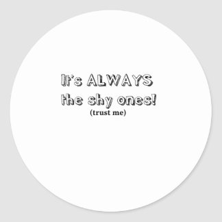 It's always the shy ones classic round sticker