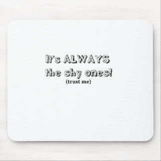 It's always the shy ones mouse pad