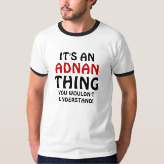 It's an Adnan thing you wouldn't understand T-Shirt