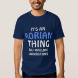 It's an Adrian thing you wouldn't understand Tee Shirt