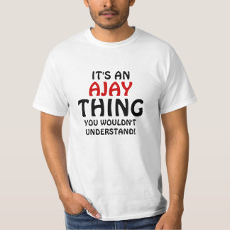 It's an Ajay thing you wouldn't understand T-Shirt
