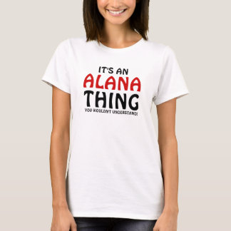 It's an Alana thing you wouldn't understand T-Shirt
