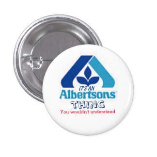 """""""It's an Albertsons Thing... ,"""" 1 Inch Round Button"""