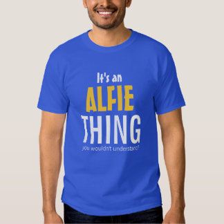 It's an Alfie thing you wouldn't understand Tee Shirt