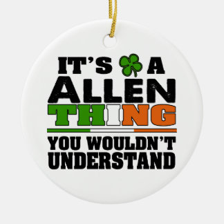 It's an ALLEN Thing You Wouldn't Understand. Ceramic Ornament