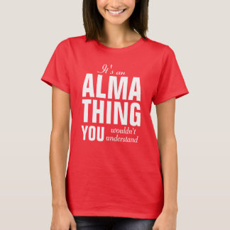 It's an Alma thing you wouldn't understand T-Shirt