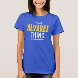 It's an ALVAREZ thing you wouldn't understand! T-Shirt