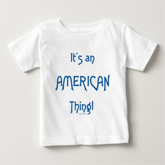 It's an American Thing! Baby T-Shirt
